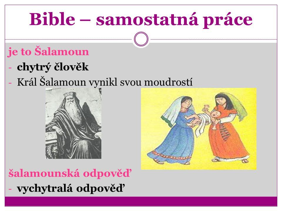Bible – samostatná práce je to Šalamoun - chytrý člověk - Král Šalamoun vynikl svou moudrostí šalamounská odpověď - vychytralá odpověď
