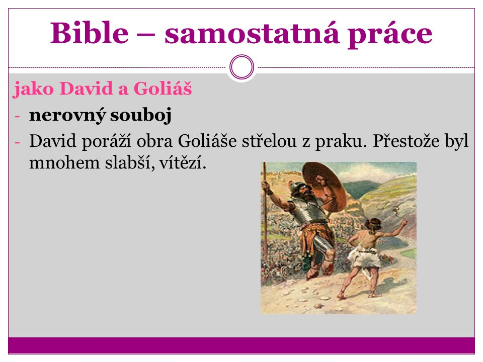 Bible – samostatná práce jako David a Goliáš - nerovný souboj - David poráží obra Goliáše střelou z praku.