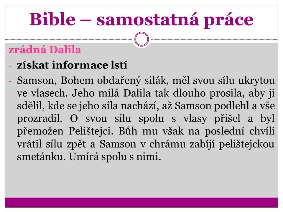 Bible – samostatná práce zrádná Dalila - získat informace lstí - Samson, Bohem obdařený silák, měl svou sílu ukrytou ve vlasech.
