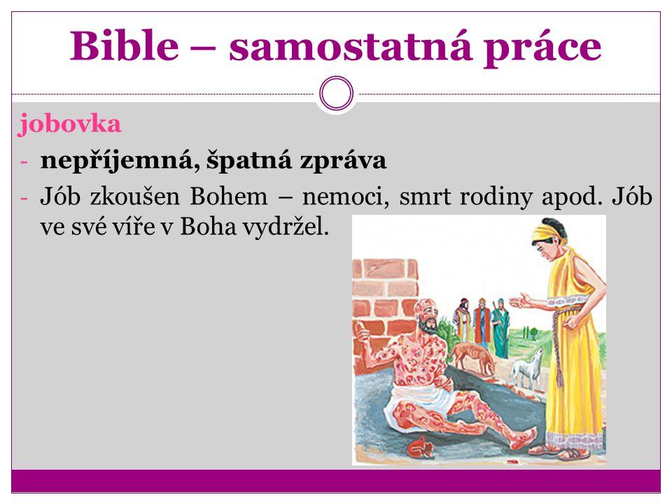 Bible – samostatná práce jobovka - nepříjemná, špatná zpráva - Jób zkoušen Bohem – nemoci, smrt rodiny apod.