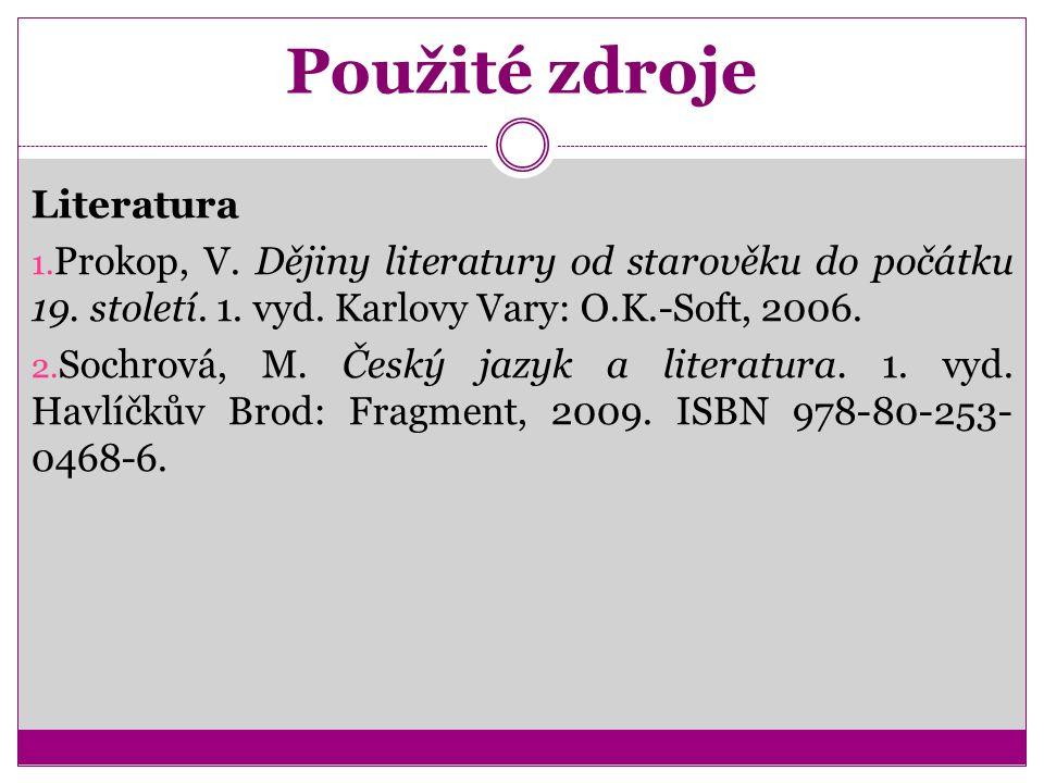 Použité zdroje Literatura 1. Prokop, V. Dějiny literatury od starověku do počátku 19.