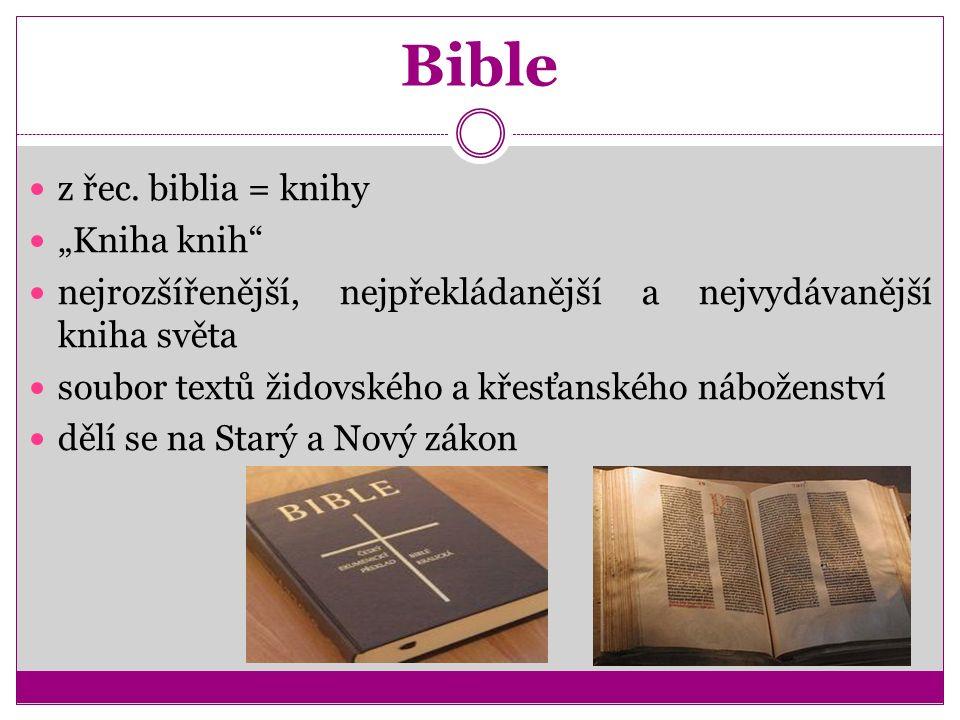 Bible Starý zákon  uznávají židé i křesťané  shrnuje židovskou historickou i náboženskou tradici  obsahuje 39 knih, které vznikaly v dlouhém časovém úseku (12.