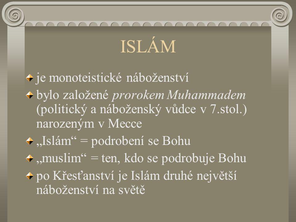 """ISLÁM je monoteistické náboženství bylo založené prorokem Muhammadem (politický a náboženský vůdce v 7.stol.) narozeným v Mecce """"Islám = podrobení se Bohu """"muslim = ten, kdo se podrobuje Bohu po Křesťanství je Islám druhé největší náboženství na světě"""