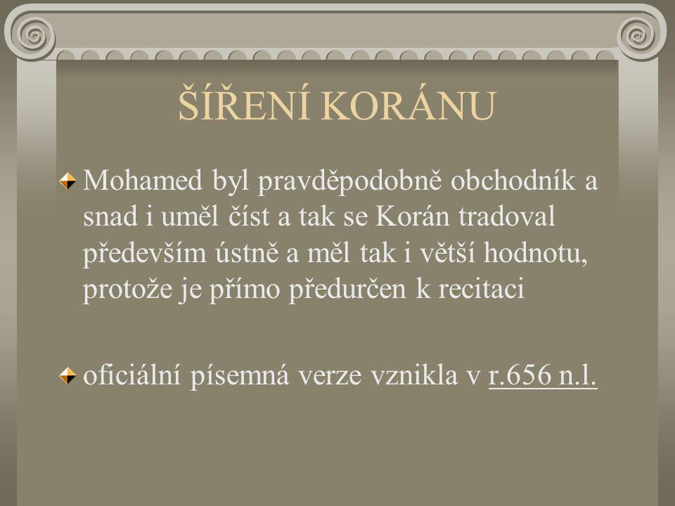 ŠÍŘENÍ KORÁNU Mohamed byl pravděpodobně obchodník a snad i uměl číst a tak se Korán tradoval především ústně a měl tak i větší hodnotu, protože je přímo předurčen k recitaci oficiální písemná verze vznikla v r.656 n.l.
