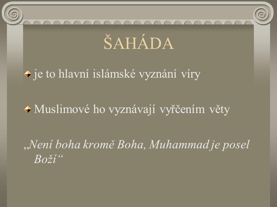 """ŠAHÁDA je to hlavní islámské vyznání víry Muslimové ho vyznávají vyřčením věty """"Není boha kromě Boha, Muhammad je posel Boží"""
