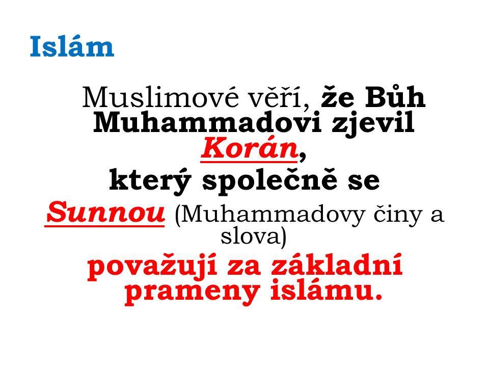 Islám Muslimové věří, že Bůh Muhammadovi zjevil Korán, který společně se Sunnou (Muhammadovy činy a slova) považují za základní prameny islámu.