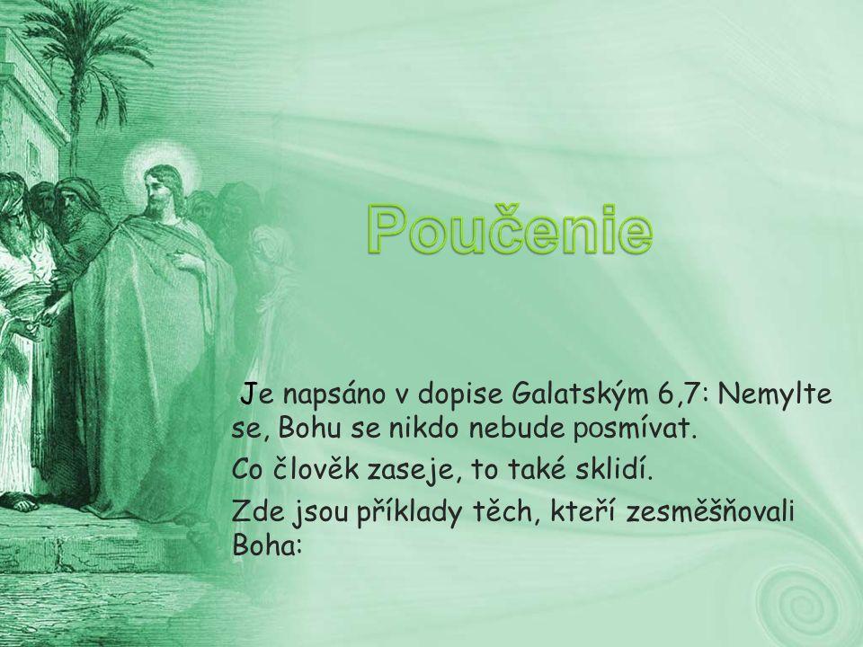 Je napsáno v dopise Galatským 6,7: Nemylte se, Bohu se nikdo nebude po smívat.
