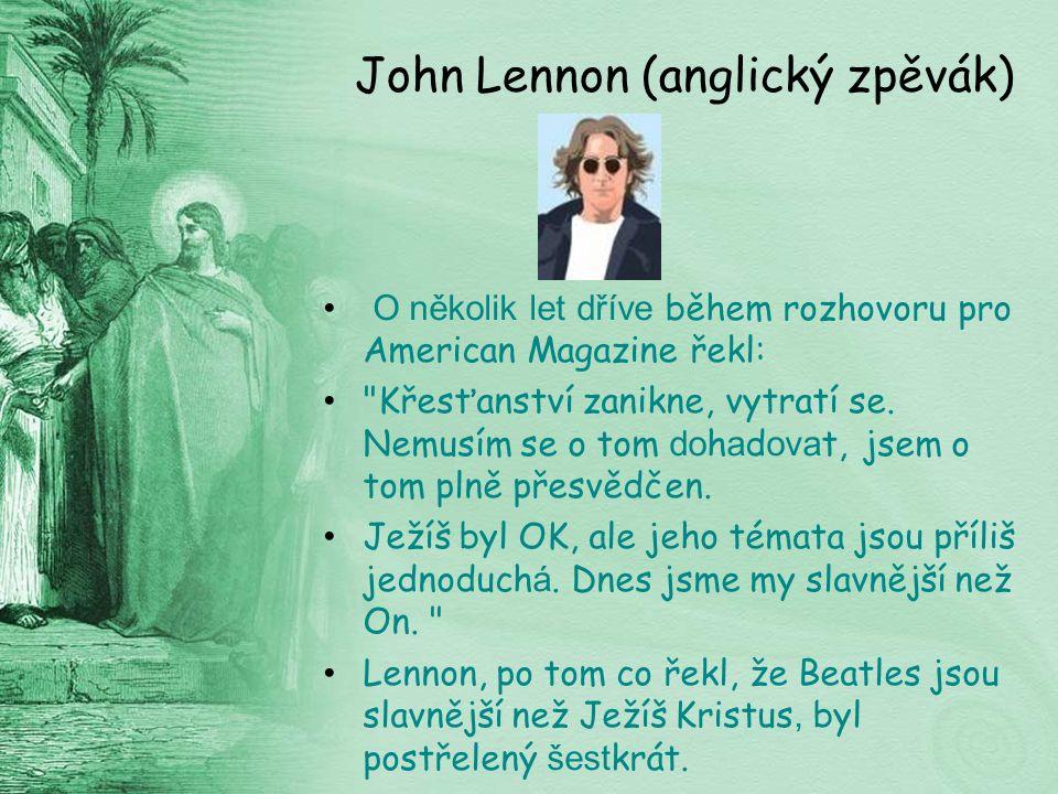 John Lennon (anglický zpěvák) O několik let dříve během rozhovoru pro American Magazine řekl: Křesťanství zanikne, vytratí se.