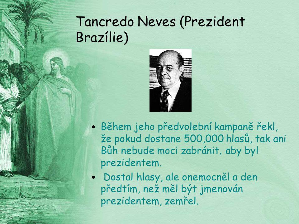 Tancredo Neves (Prezident Brazílie) Během jeho předvolební kampaně řekl, že pokud dostane 500,000 hlasů, tak ani Bůh nebude moci zabránit, aby byl prezidentem.