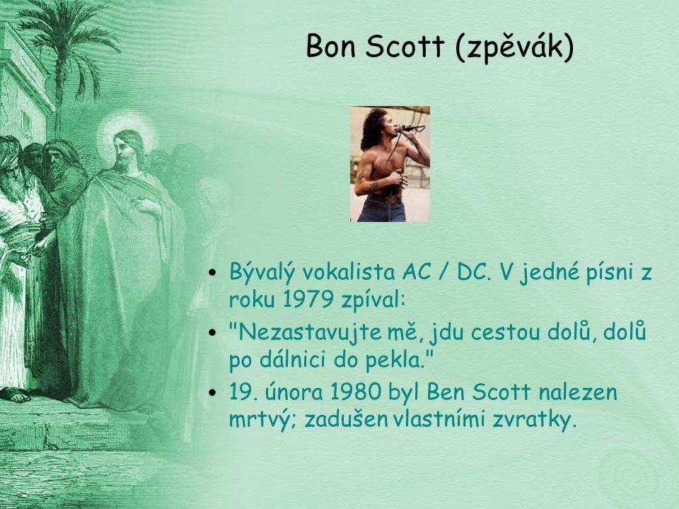 Bon Scott (zpěvák) Bývalý vokalista AC / DC.