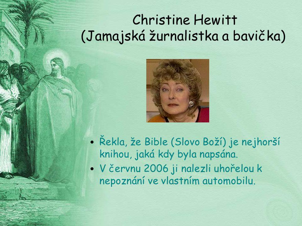 Christine Hewitt (Jamajská žurnalistka a bavička) Řekla, že Bible (Slovo Boží) je nejhorší knihou, jaká kdy byla napsána.