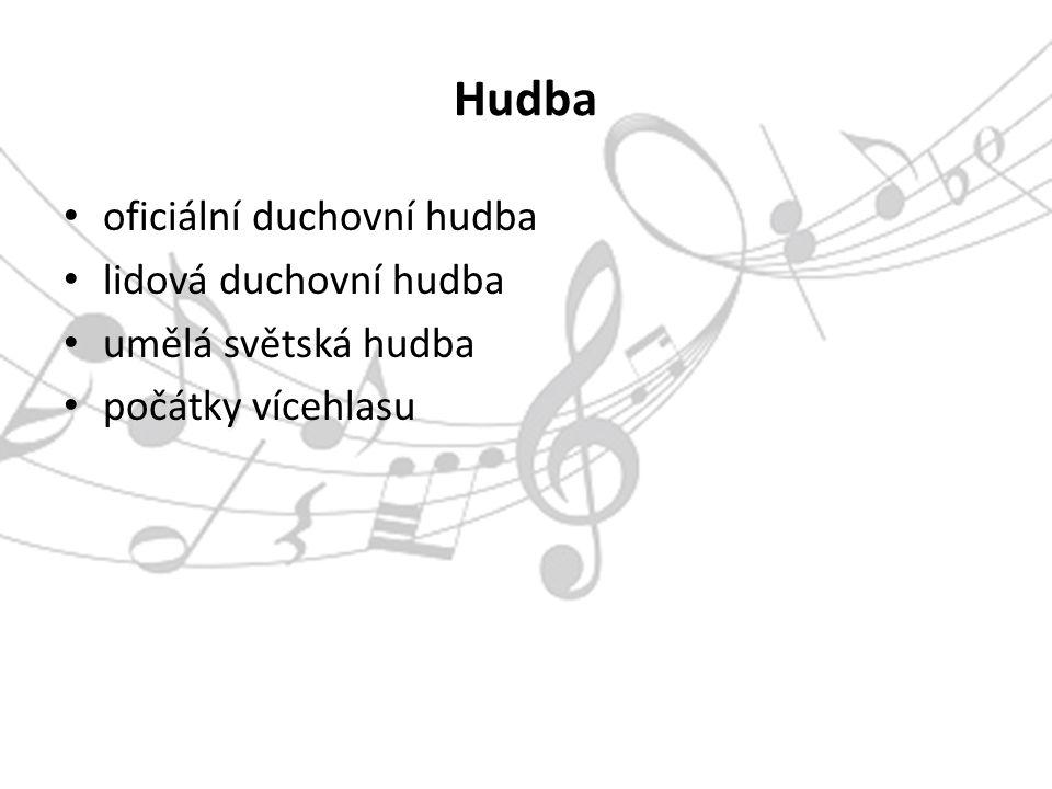 Hudba oficiální duchovní hudba lidová duchovní hudba umělá světská hudba počátky vícehlasu