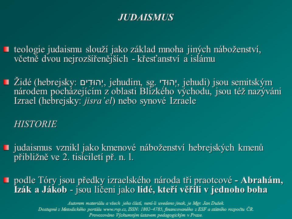 JUDAISMUS teologie judaismu slouží jako základ mnoha jiných náboženství, včetně dvou nejrozšířenějších - křesťanství a islámu Židé (hebrejsky: יְהוּדִים, jehudim, sg.