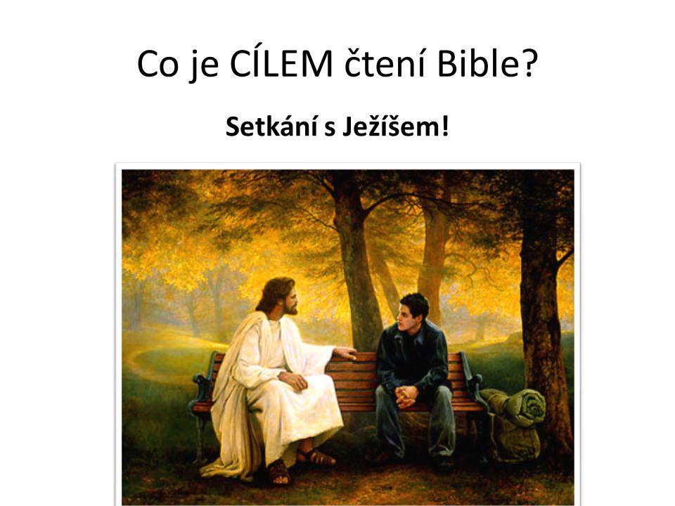 Co je CÍLEM čtení Bible? Setkání s Ježíšem!