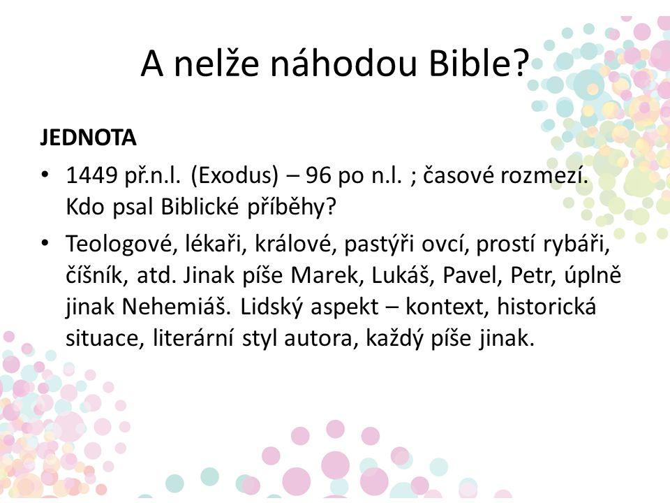 A nelže náhodou Bible? JEDNOTA 1449 př.n.l. (Exodus) – 96 po n.l. ; časové rozmezí. Kdo psal Biblické příběhy? Teologové, lékaři, králové, pastýři ovc