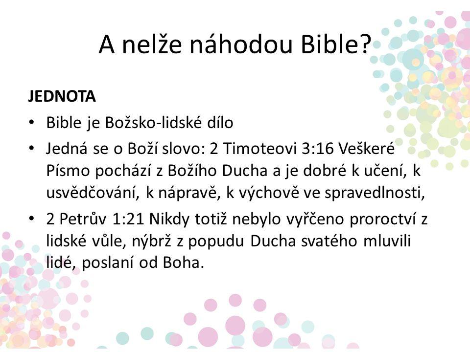A nelže náhodou Bible? JEDNOTA Bible je Božsko-lidské dílo Jedná se o Boží slovo: 2 Timoteovi 3:16 Veškeré Písmo pochází z Božího Ducha a je dobré k u