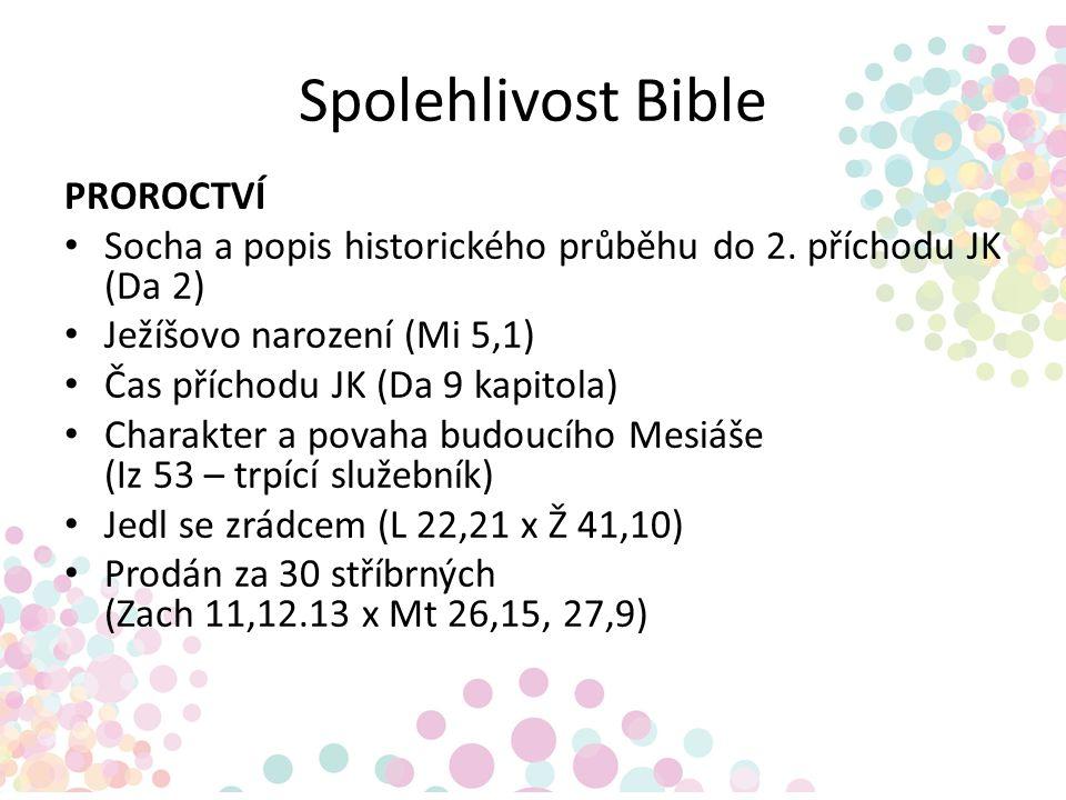 Spolehlivost Bible PROROCTVÍ Socha a popis historického průběhu do 2. příchodu JK (Da 2) Ježíšovo narození (Mi 5,1) Čas příchodu JK (Da 9 kapitola) Ch