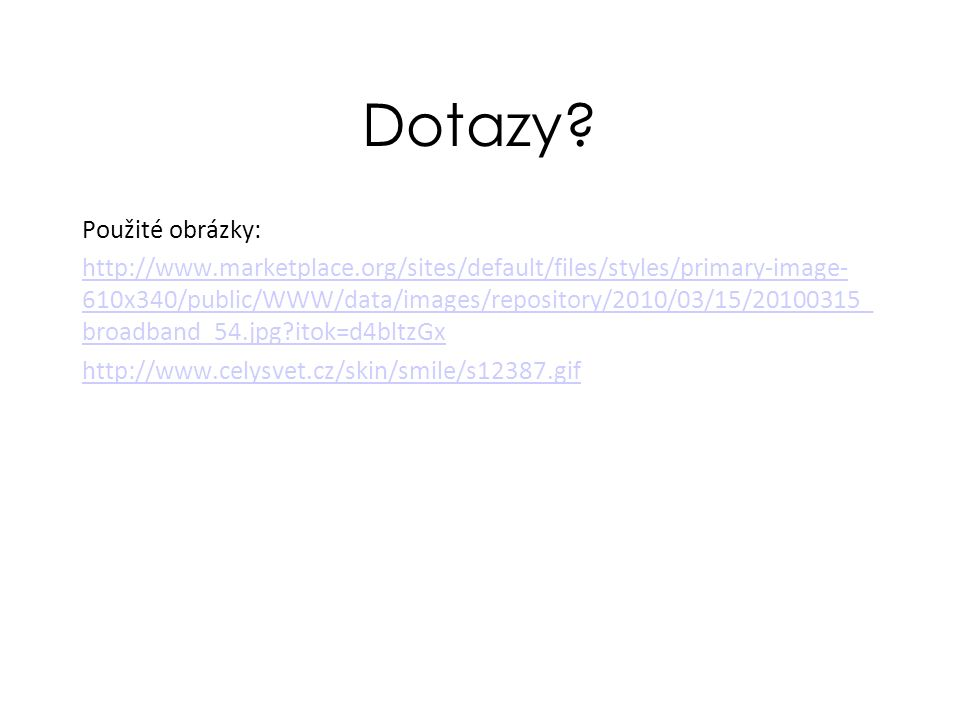 Dotazy? Použité obrázky: http://www.marketplace.org/sites/default/files/styles/primary-image- 610x340/public/WWW/data/images/repository/2010/03/15/201