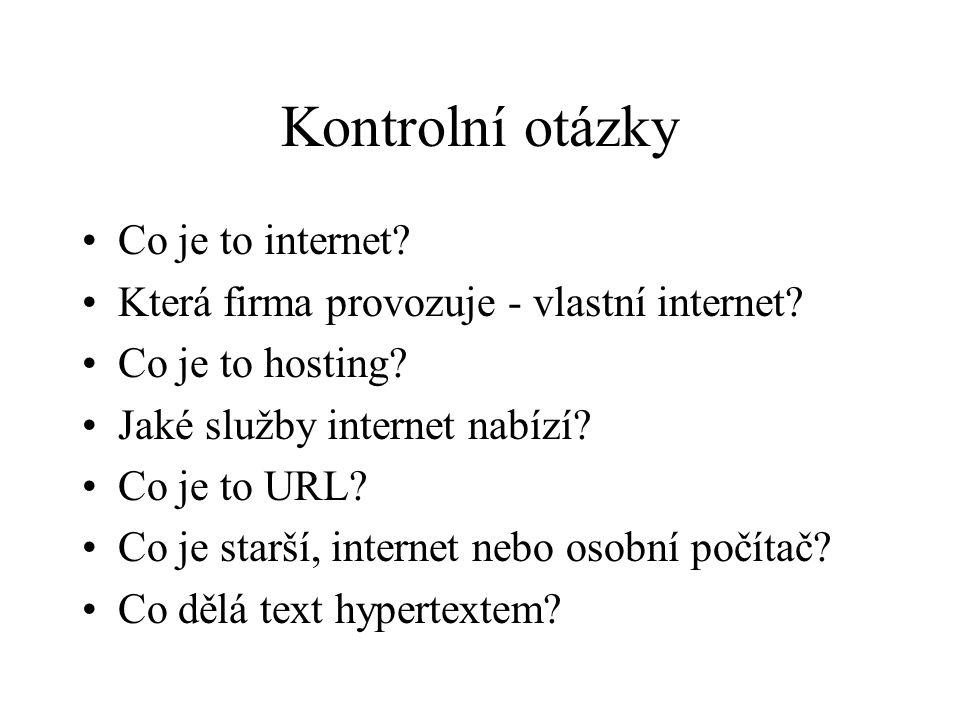 Kontrolní otázky Co je to internet. Která firma provozuje - vlastní internet.