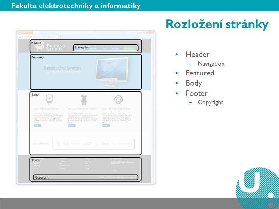 Rozložení stránky Header –Navigation Featured Body Footer –Copyright