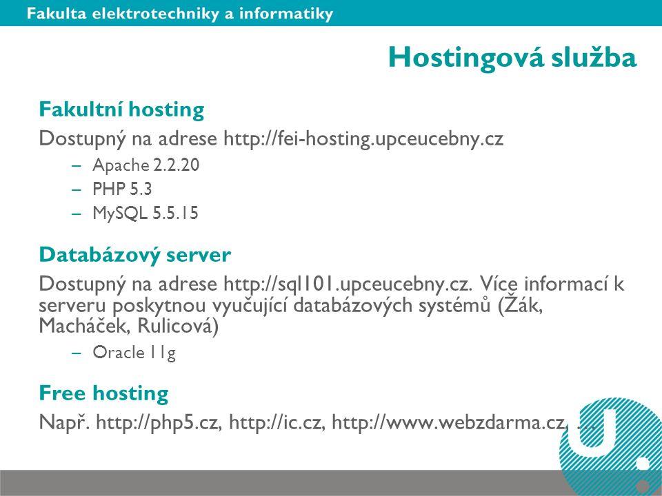 Hostingová služba Fakultní hosting Dostupný na adrese http://fei-hosting.upceucebny.cz –Apache 2.2.20 –PHP 5.3 –MySQL 5.5.15 Databázový server Dostupn