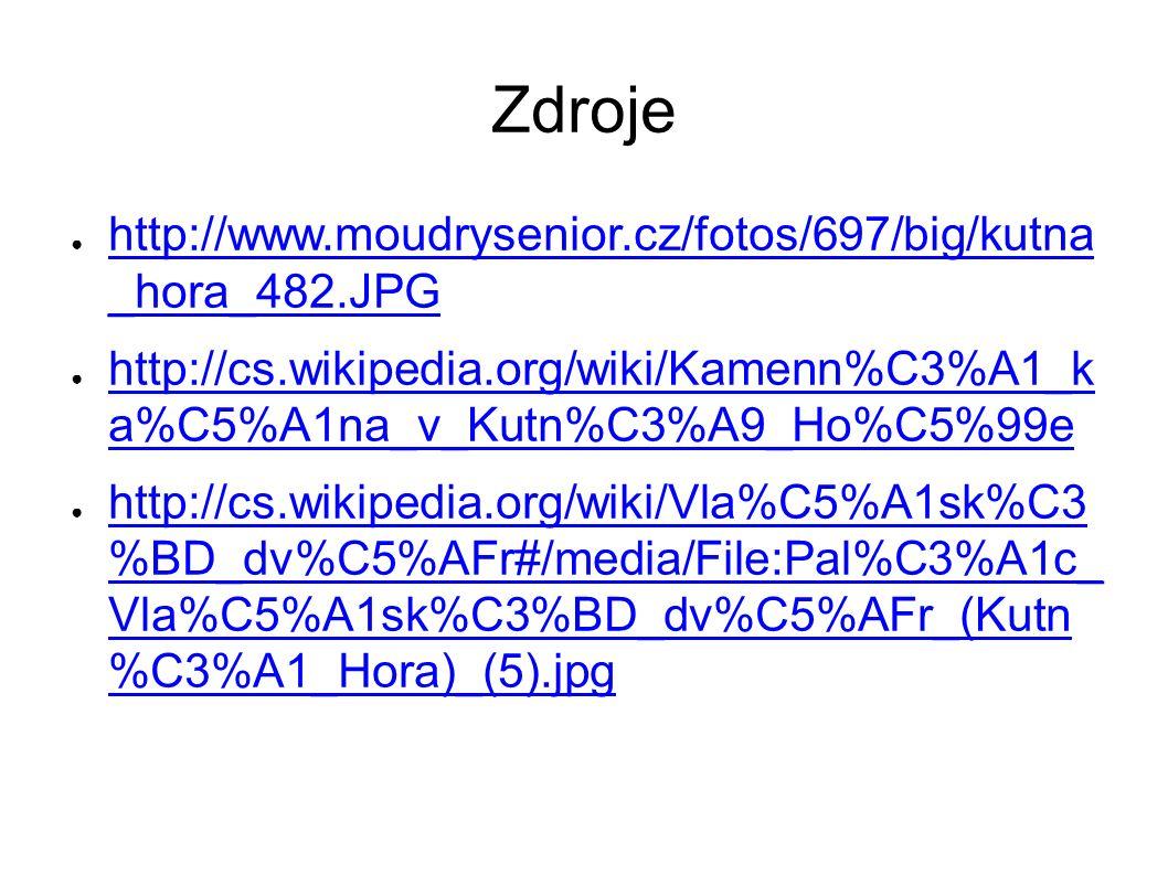 Zdroje ● http://www.moudrysenior.cz/fotos/697/big/kutna _hora_482.JPG http://www.moudrysenior.cz/fotos/697/big/kutna _hora_482.JPG ● http://cs.wikiped