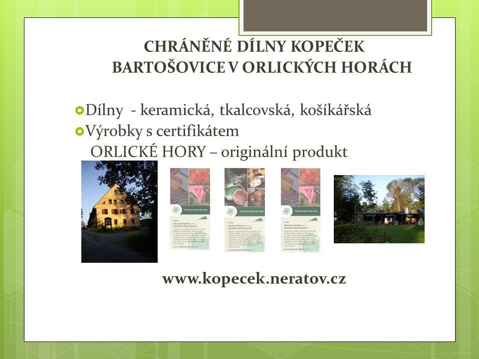 CHRÁNĚNÉ DÍLNY KOPEČEK BARTOŠOVICE V ORLICKÝCH HORÁCH  Dílny - keramická, tkalcovská, košíkářská  Výrobky s certifikátem ORLICKÉ HORY – originální produkt www.kopecek.neratov.cz