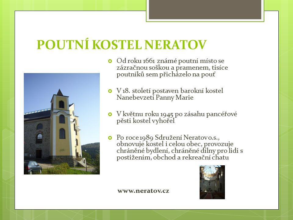 POUTNÍ KOSTEL NERATOV  Od roku 1661 známé poutní místo se zázračnou soškou a pramenem, tisíce poutníků sem přicházelo na pouť  V 18.