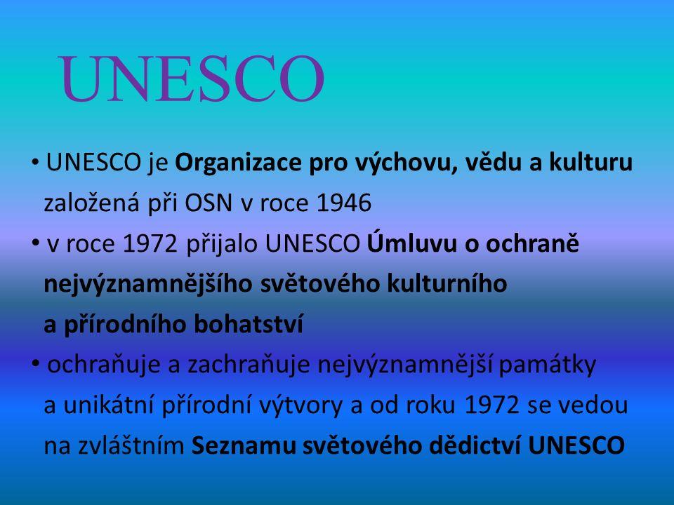 UNESCO UNESCO je Organizace pro výchovu, vědu a kulturu založená při OSN v roce 1946 v roce 1972 přijalo UNESCO Úmluvu o ochraně nejvýznamnějšího světového kulturního a přírodního bohatství ochraňuje a zachraňuje nejvýznamnější památky a unikátní přírodní výtvory a od roku 1972 se vedou na zvláštním Seznamu světového dědictví UNESCO