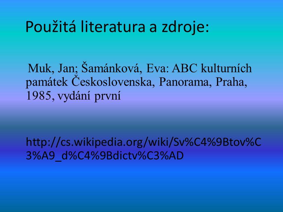 Použitá literatura a zdroje: Muk, Jan; Šamánková, Eva: ABC kulturních památek Československa, Panorama, Praha, 1985, vydání první http://cs.wikipedia.org/wiki/Sv%C4%9Btov%C 3%A9_d%C4%9Bdictv%C3%AD