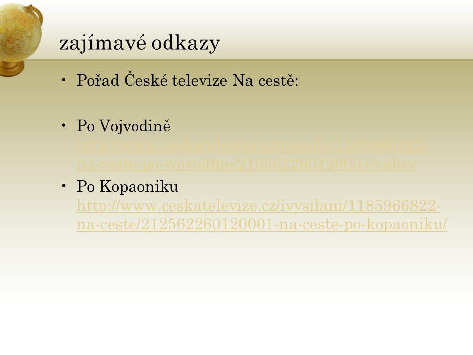 zajímavé odkazy Pořad České televize Na cestě: Po Vojvodině http://www.ceskatelevize.cz/porady/1185966822- na-ceste-po-vojvodine/210562260120004/video/ http://www.ceskatelevize.cz/porady/1185966822- na-ceste-po-vojvodine/210562260120004/video/ Po Kopaoniku http://www.ceskatelevize.cz/ivysilani/1185966822- na-ceste/212562260120001-na-ceste-po-kopaoniku/ http://www.ceskatelevize.cz/ivysilani/1185966822- na-ceste/212562260120001-na-ceste-po-kopaoniku/