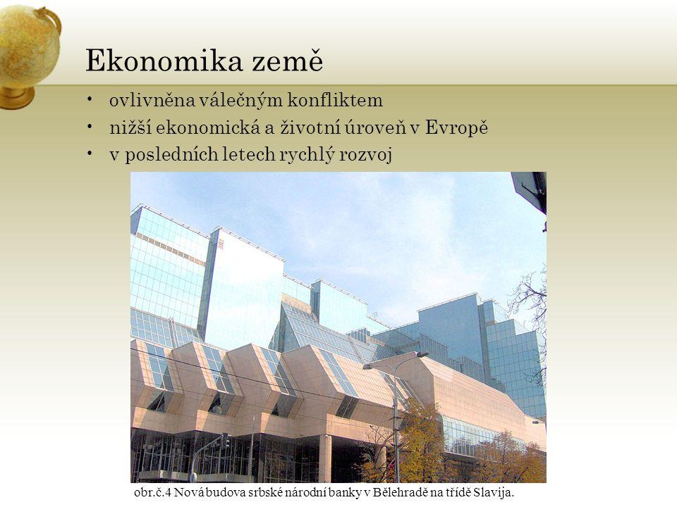 Ekonomika země ovlivněna válečným konfliktem nižší ekonomická a životní úroveň v Evropě v posledních letech rychlý rozvoj obr.č.4 Nová budova srbské národní banky v Bělehradě na třídě Slavija.