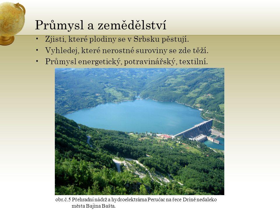 Průmysl a zemědělství Zjisti, které plodiny se v Srbsku pěstují.