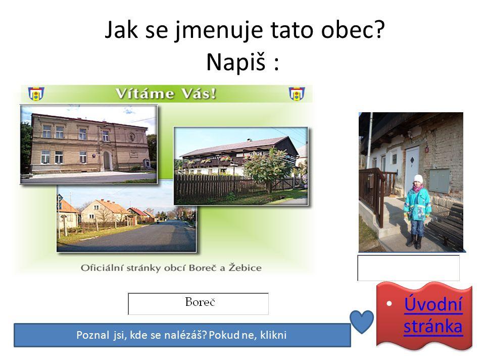 Nápověda: Poznal jsi tento zámek.Jak se jmenuje. V které vesnici se nachází.
