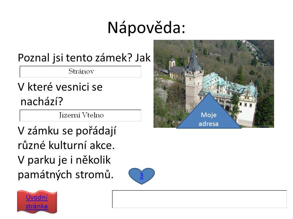 Nápověda: Poznal jsi tento zámek? Jak se jmenuje? V které vesnici se nachází? V zámku se pořádají různé kulturní akce. V parku je i několik památných