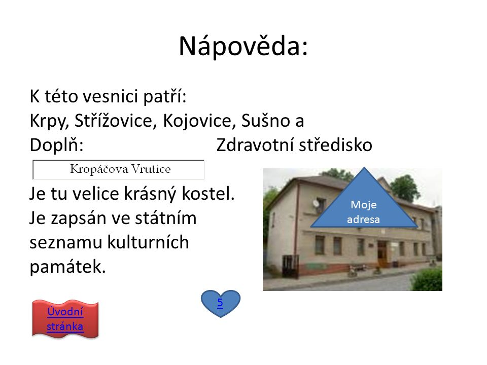 Nápověda: K této vesnici patří: Krpy, Střížovice, Kojovice, Sušno a Doplň: Zdravotní středisko Je tu velice krásný kostel.