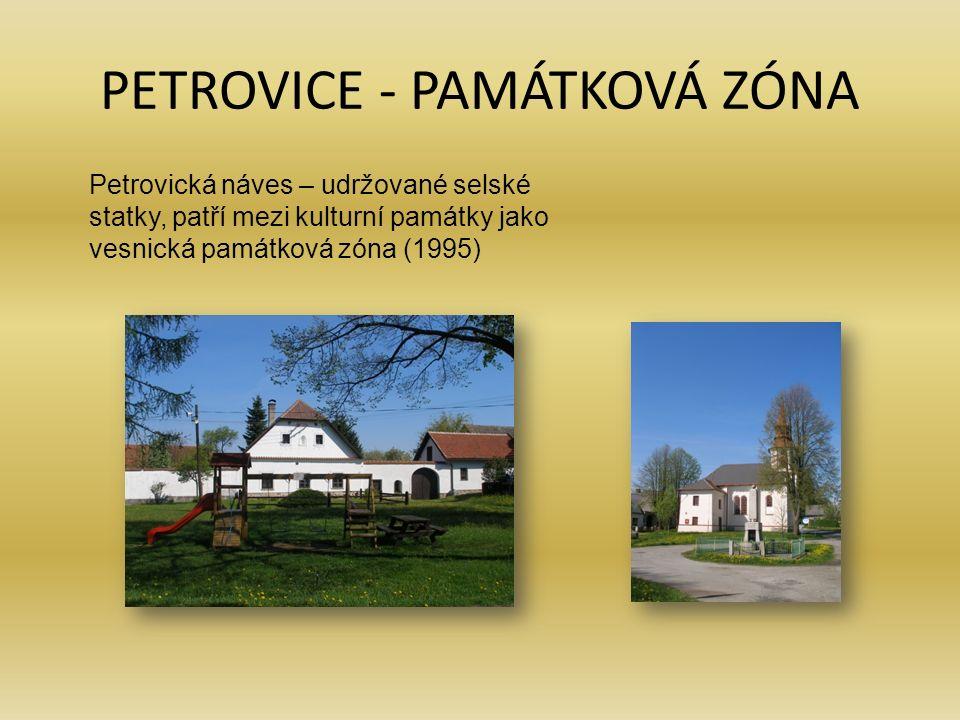 PETROVICE - PAMÁTKOVÁ ZÓNA Petrovická náves – udržované selské statky, patří mezi kulturní památky jako vesnická památková zóna (1995)