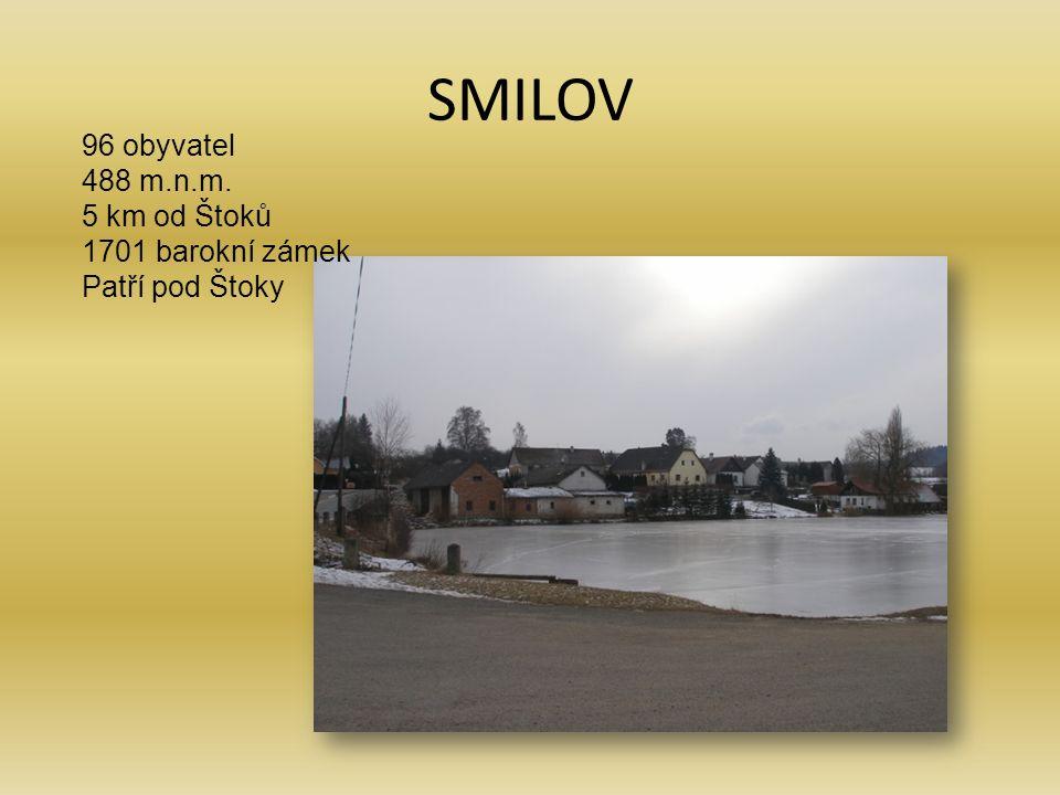 SMILOV 96 obyvatel 488 m.n.m. 5 km od Štoků 1701 barokní zámek Patří pod Štoky