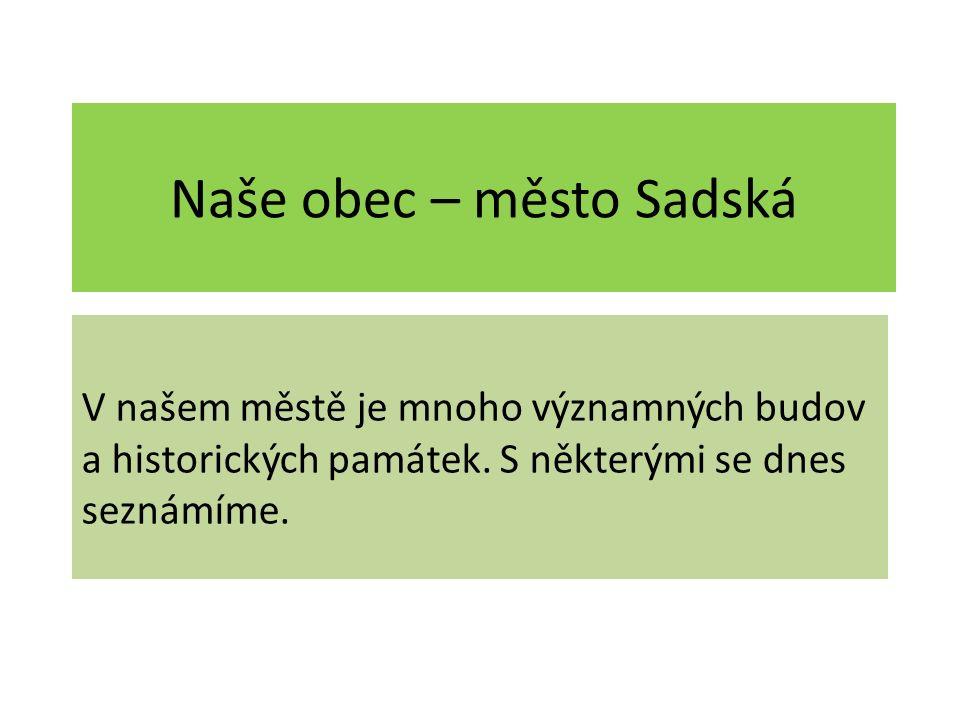 Naše obec – město Sadská V našem městě je mnoho významných budov a historických památek.