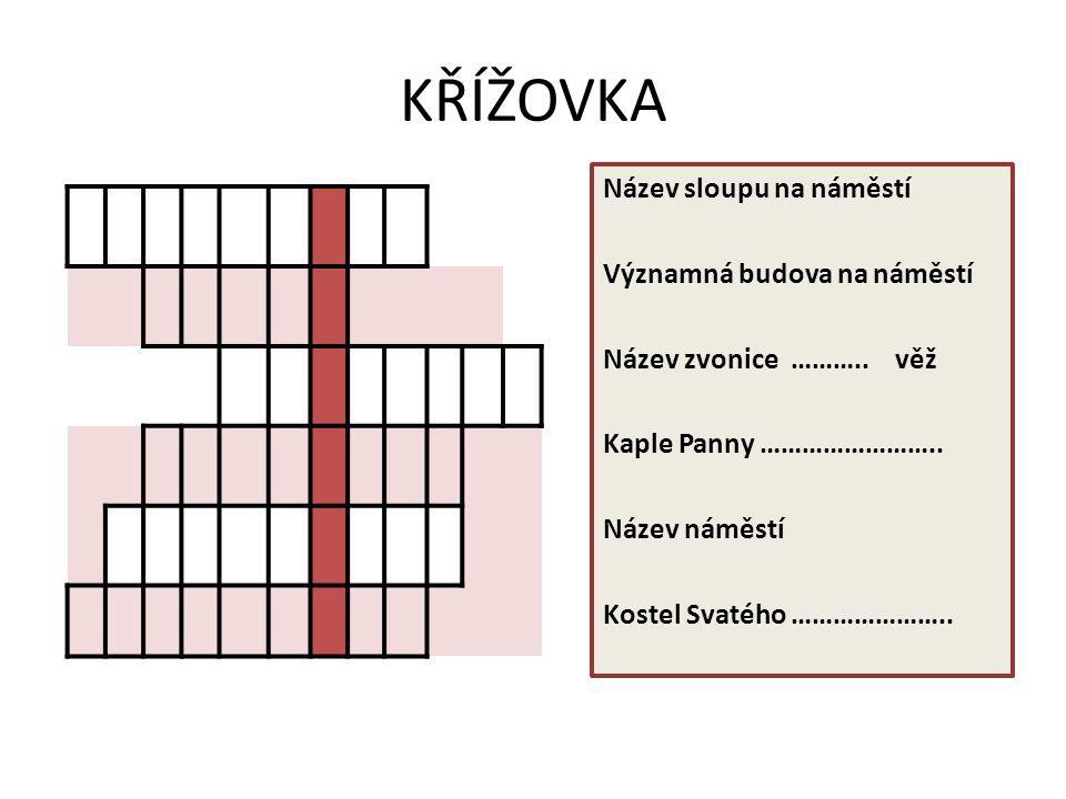 KŘÍŽOVKA Název sloupu na náměstí Významná budova na náměstí Název zvonice ………..