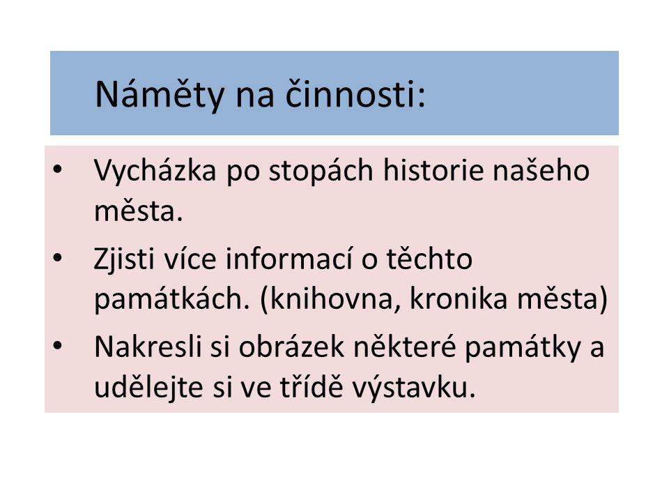 Náměty na činnosti: Vycházka po stopách historie našeho města.