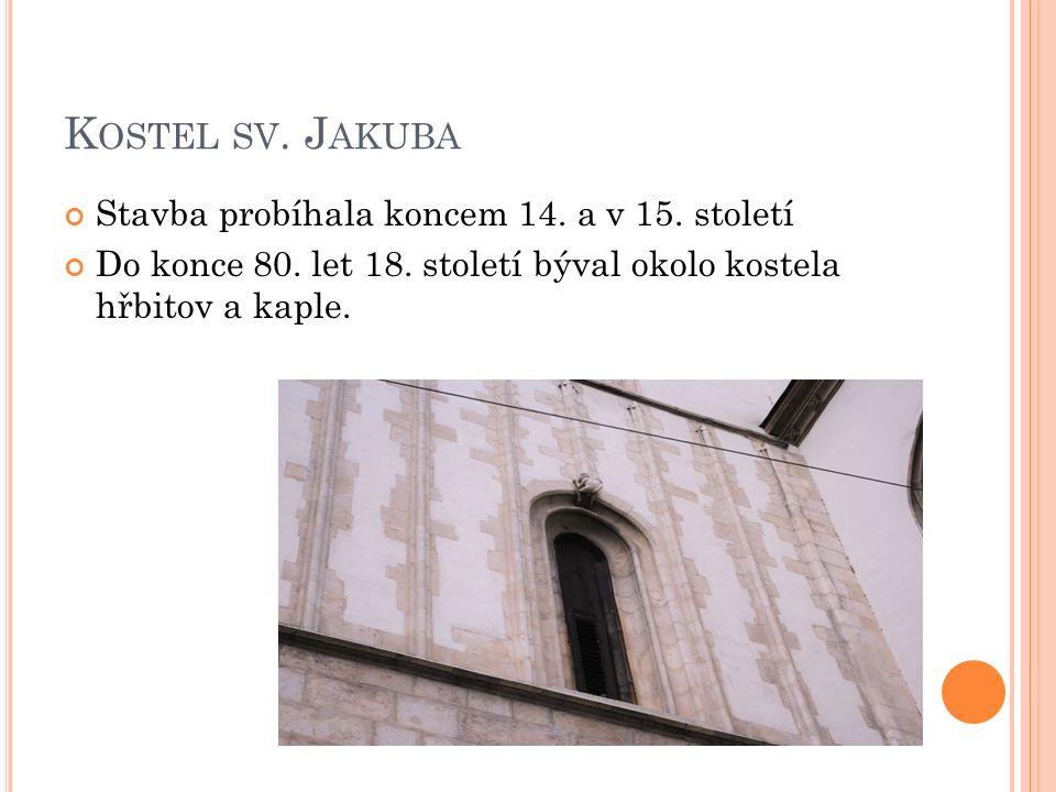 K OSTEL SV. J AKUBA Stavba probíhala koncem 14. a v 15.