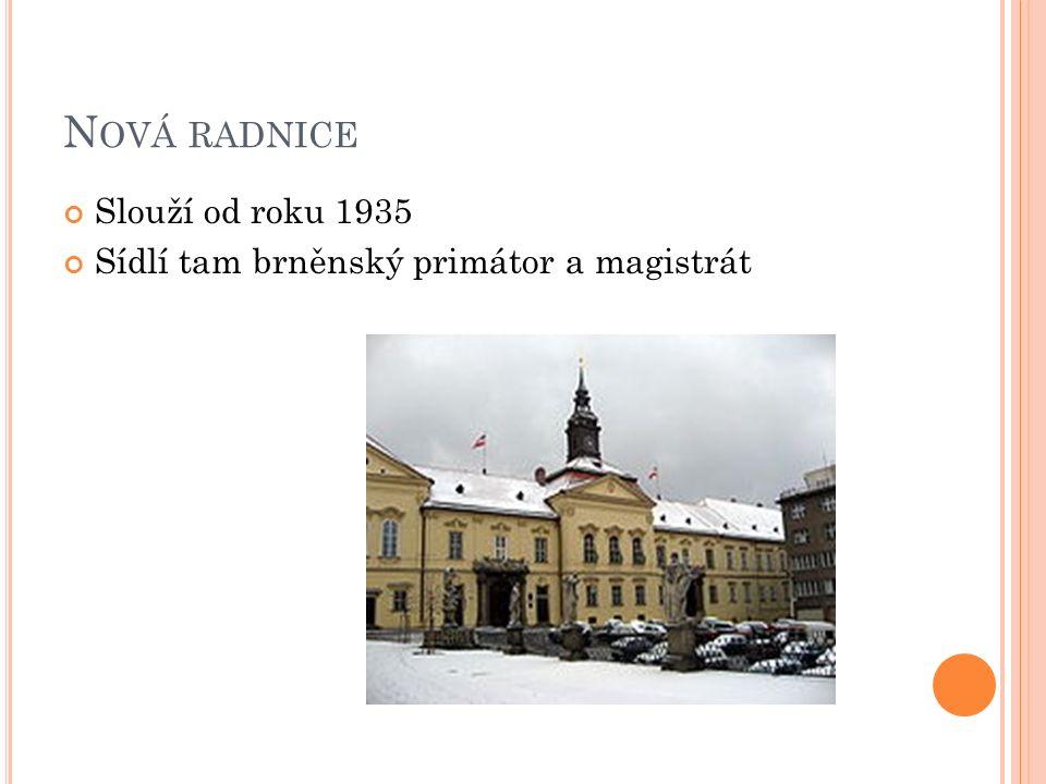 N OVÁ RADNICE Slouží od roku 1935 Sídlí tam brněnský primátor a magistrát