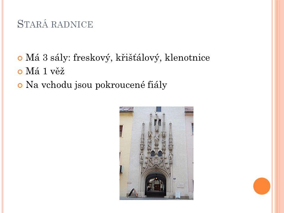 S TARÁ RADNICE Má 3 sály: freskový, křišťálový, klenotnice Má 1 věž Na vchodu jsou pokroucené fiály