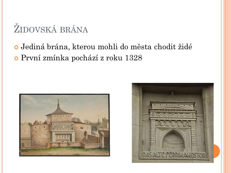 Ž IDOVSKÁ BRÁNA Jediná brána, kterou mohli do města chodit židé První zmínka pochází z roku 1328