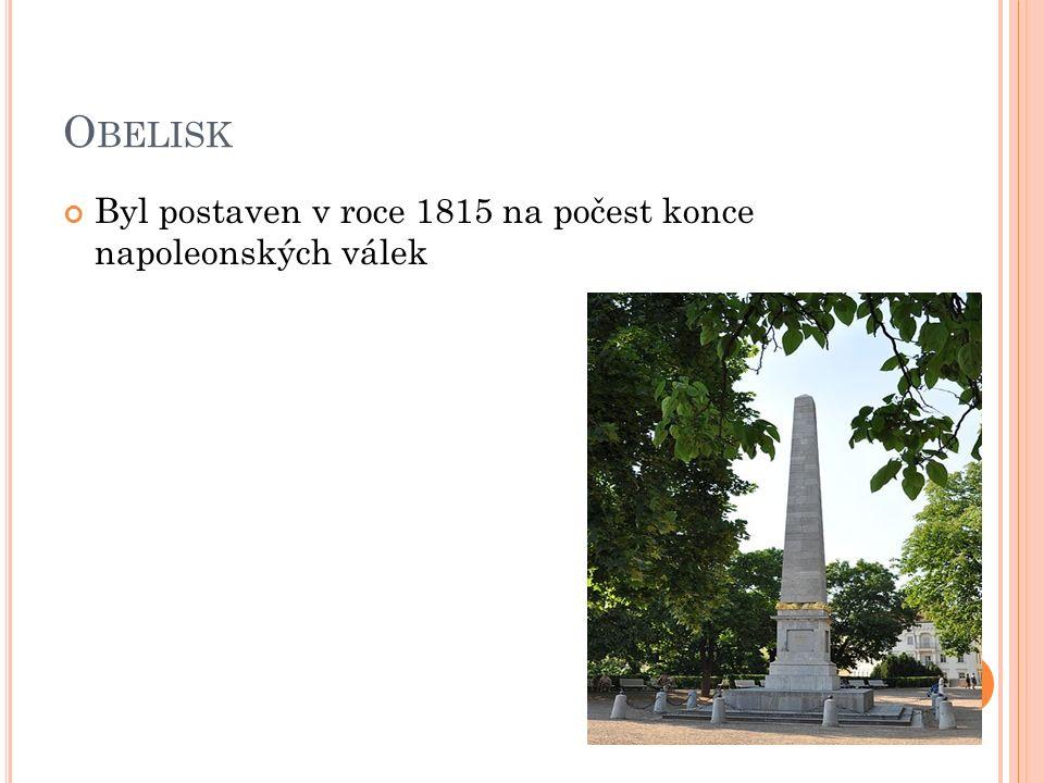 O BELISK Byl postaven v roce 1815 na počest konce napoleonských válek