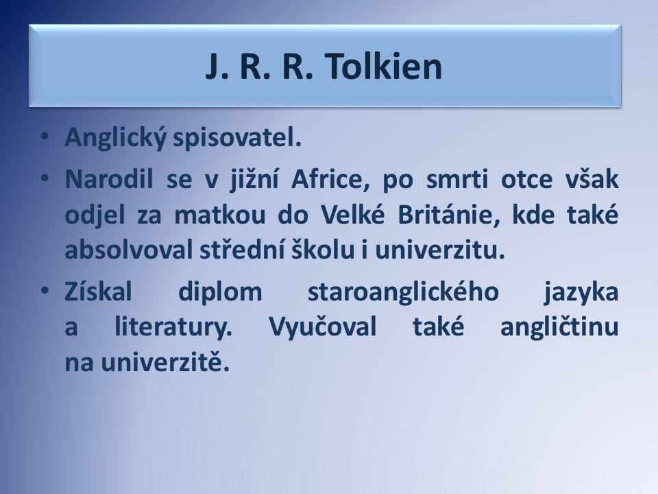J. R. R. Tolkien Anglický spisovatel.