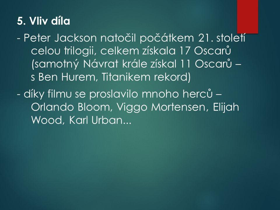 5. Vliv díla - Peter Jackson natočil počátkem 21. století celou trilogii, celkem získala 17 Oscarů (samotný Návrat krále získal 11 Oscarů – s Ben Hure