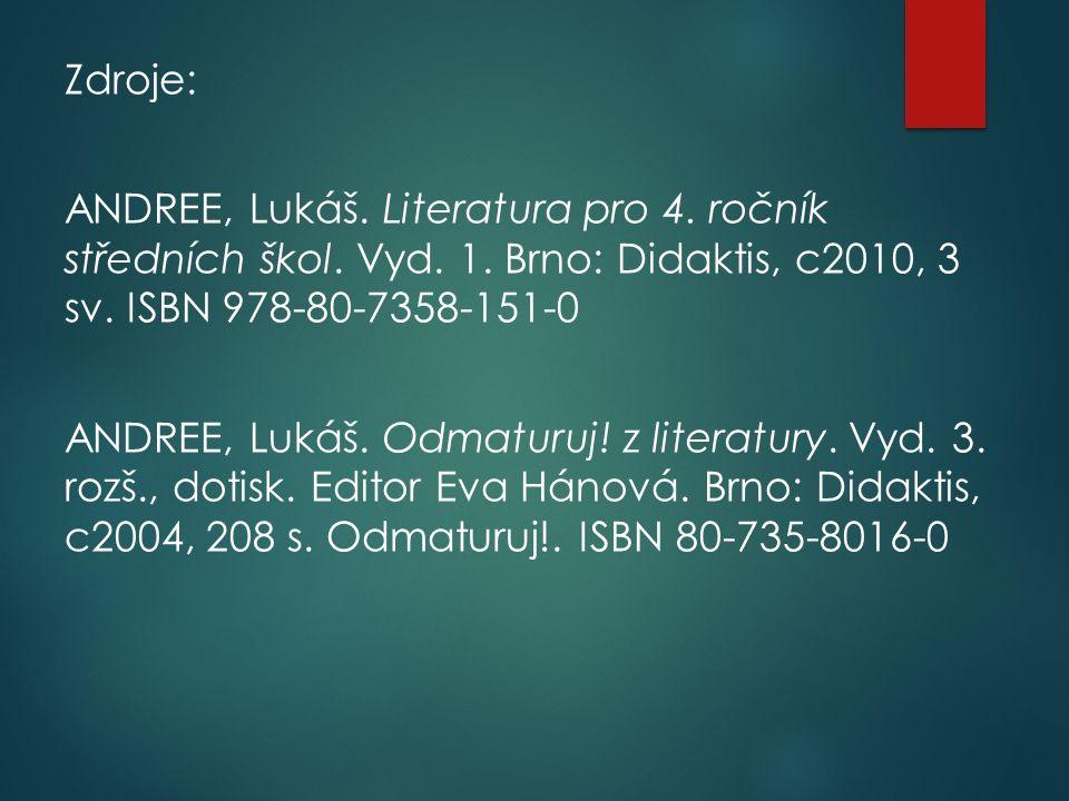 Zdroje: ANDREE, Lukáš.Literatura pro 4. ročník středních škol.
