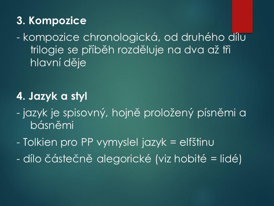 3. Kompozice - kompozice chronologická, od druhého dílu trilogie se příběh rozděluje na dva až tři hlavní děje 4. Jazyk a styl - jazyk je spisovný, ho